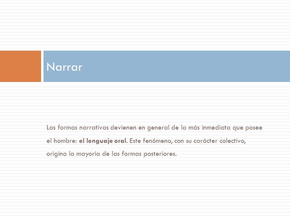 Las formas narrativas devienen en general de la más inmediata que posee el hombre: el lenguaje oral.