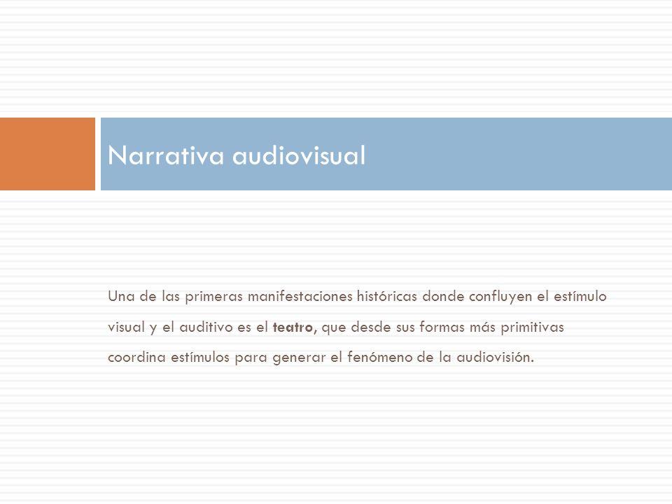 Una de las primeras manifestaciones históricas donde confluyen el estímulo visual y el auditivo es el teatro, que desde sus formas más primitivas coordina estímulos para generar el fenómeno de la audiovisión.