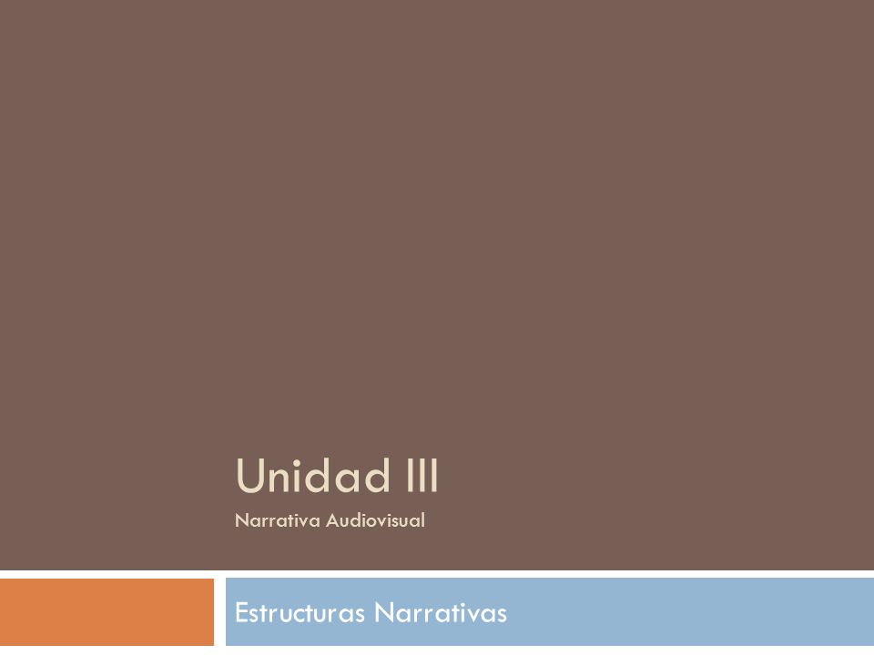 Unidad III Narrativa Audiovisual Estructuras Narrativas