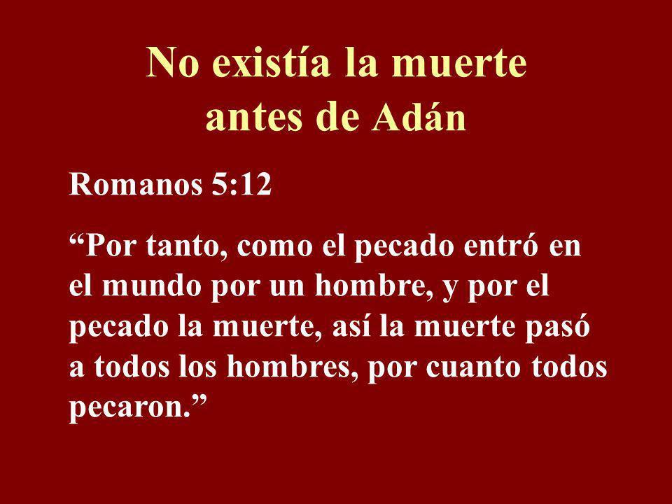 Ningún humano existía antes de Adán y Eva Génesis 3:20 Y llamó Adán el nombre de su mujer, Eva, por cuanto ella era madre de todos los vivientes.