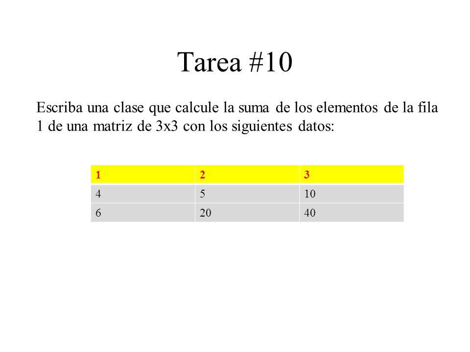 Tarea #10 Escriba una clase que calcule la suma de los elementos de la fila 1 de una matriz de 3x3 con los siguientes datos: 123 4510 62040