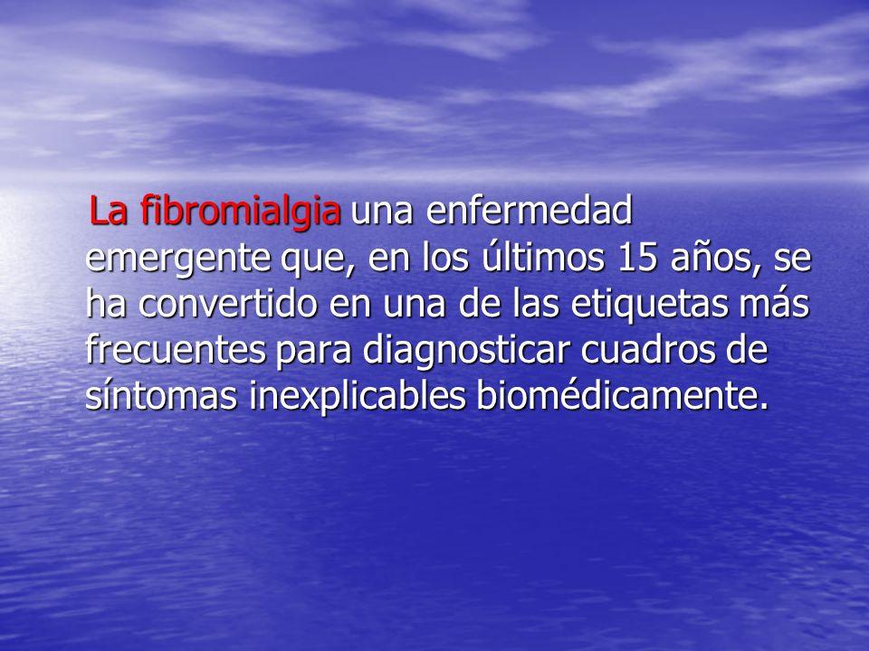 La fibromialgia una enfermedad emergente que, en los últimos 15 años, se ha convertido en una de las etiquetas más frecuentes para diagnosticar cuadro