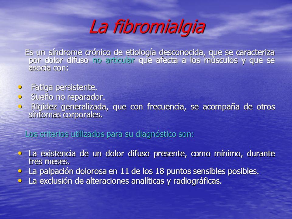 La fibromialgia Es un síndrome crónico de etiología desconocida, que se caracteriza por dolor difuso no articular que afecta a los músculos y que se a
