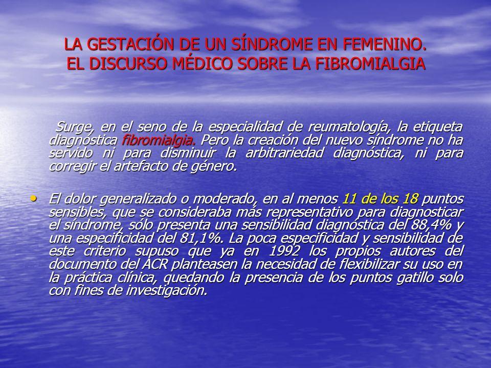 LA GESTACIÓN DE UN SÍNDROME EN FEMENINO. EL DISCURSO MÉDICO SOBRE LA FIBROMIALGIA Surge, en el seno de la especialidad de reumatología, la etiqueta di