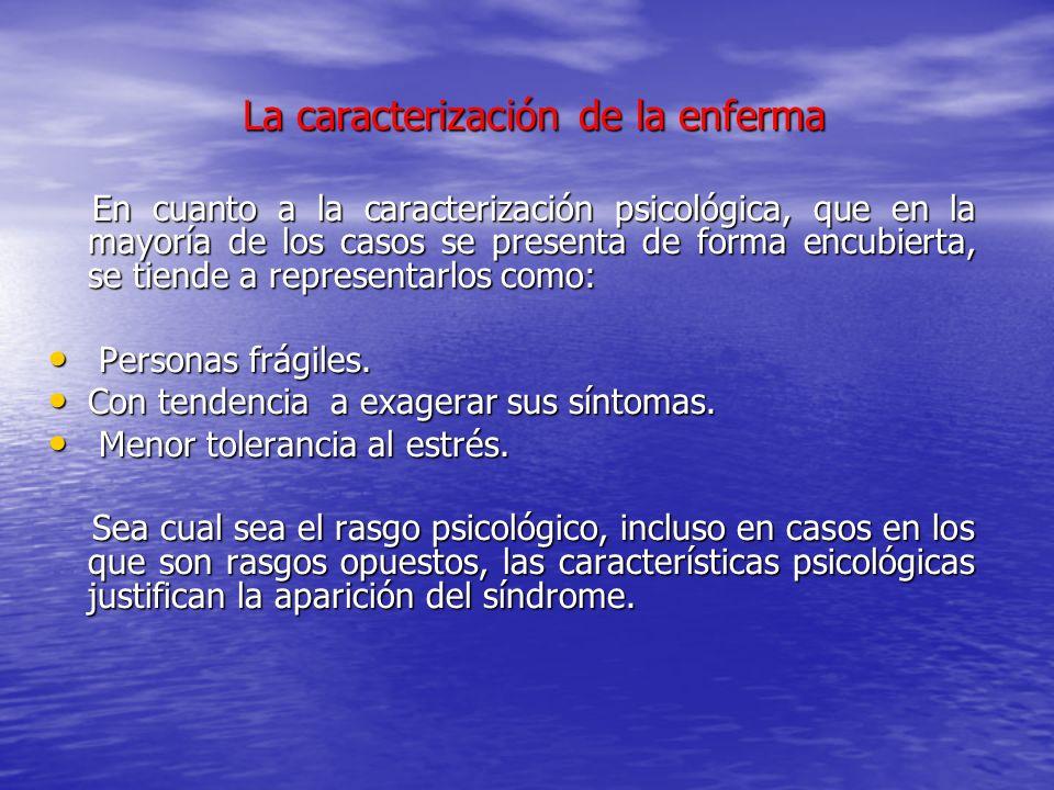 La caracterización de la enferma La caracterización de la enferma En cuanto a la caracterización psicológica, que en la mayoría de los casos se presen