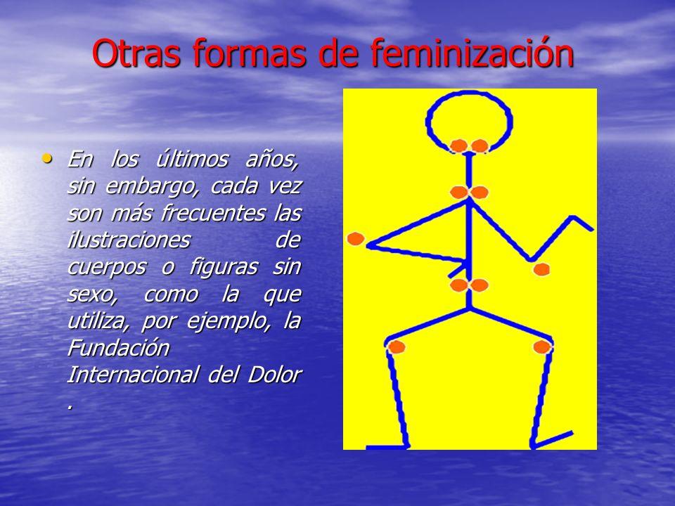 Otras formas de feminización En los últimos años, sin embargo, cada vez son más frecuentes las ilustraciones de cuerpos o figuras sin sexo, como la qu