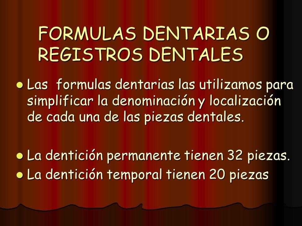 FORMULAS DENTARIAS O REGISTROS DENTALES Las formulas dentarias las utilizamos para simplificar la denominación y localización de cada una de las pieza