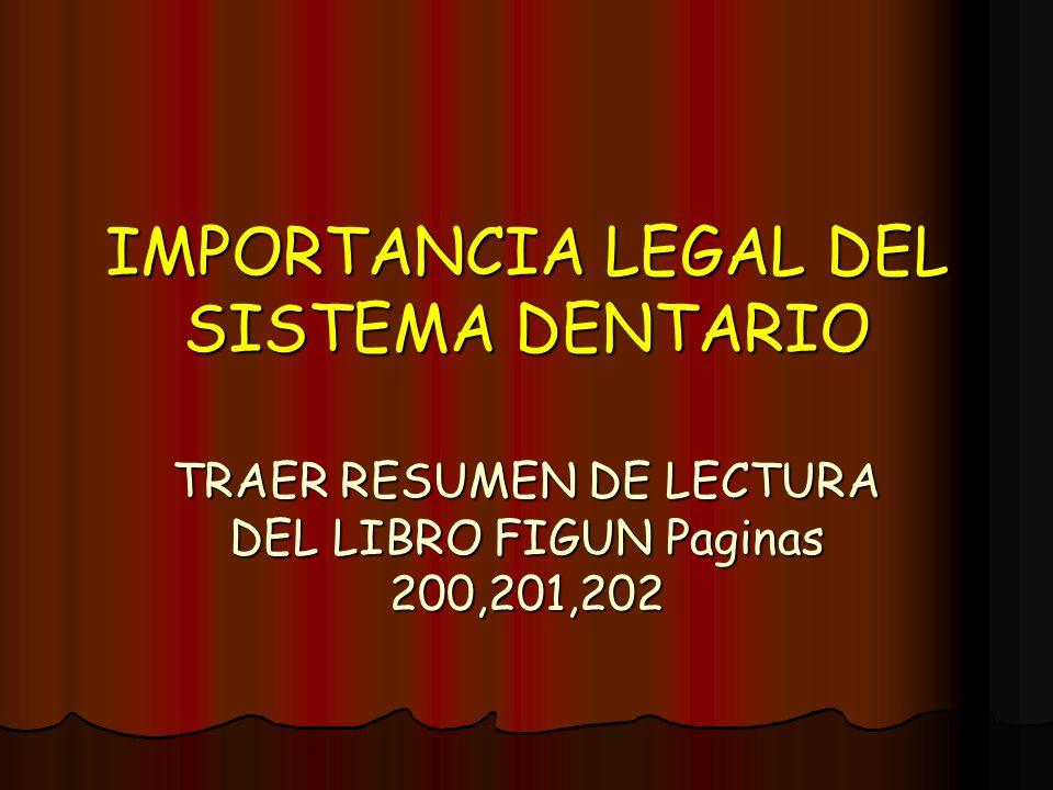 IMPORTANCIA LEGAL DEL SISTEMA DENTARIO TRAER RESUMEN DE LECTURA DEL LIBRO FIGUN Paginas 200,201,202