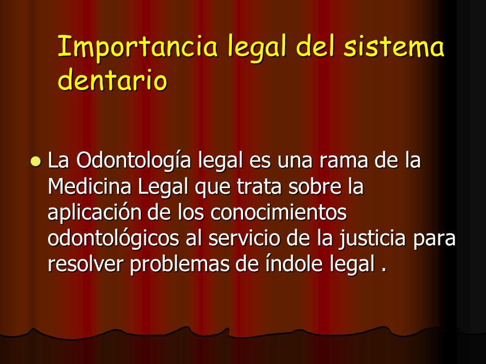 Importancia legal del sistema dentario La Odontología legal es una rama de la Medicina Legal que trata sobre la aplicación de los conocimientos odonto
