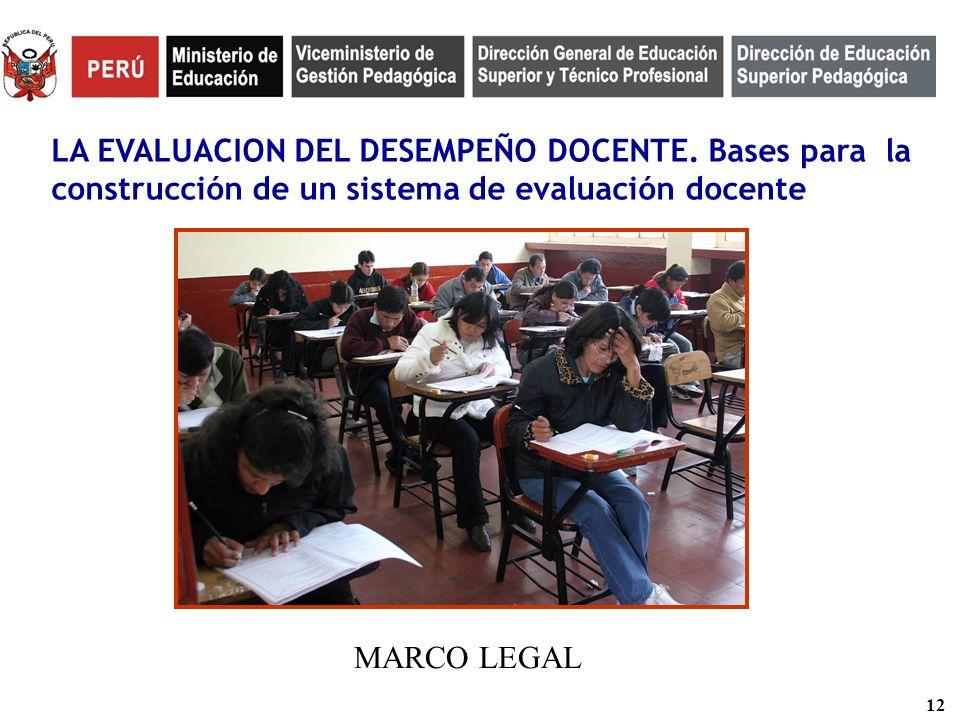 12 LA EVALUACION DEL DESEMPEÑO DOCENTE. Bases para la construcción de un sistema de evaluación docente MARCO LEGAL