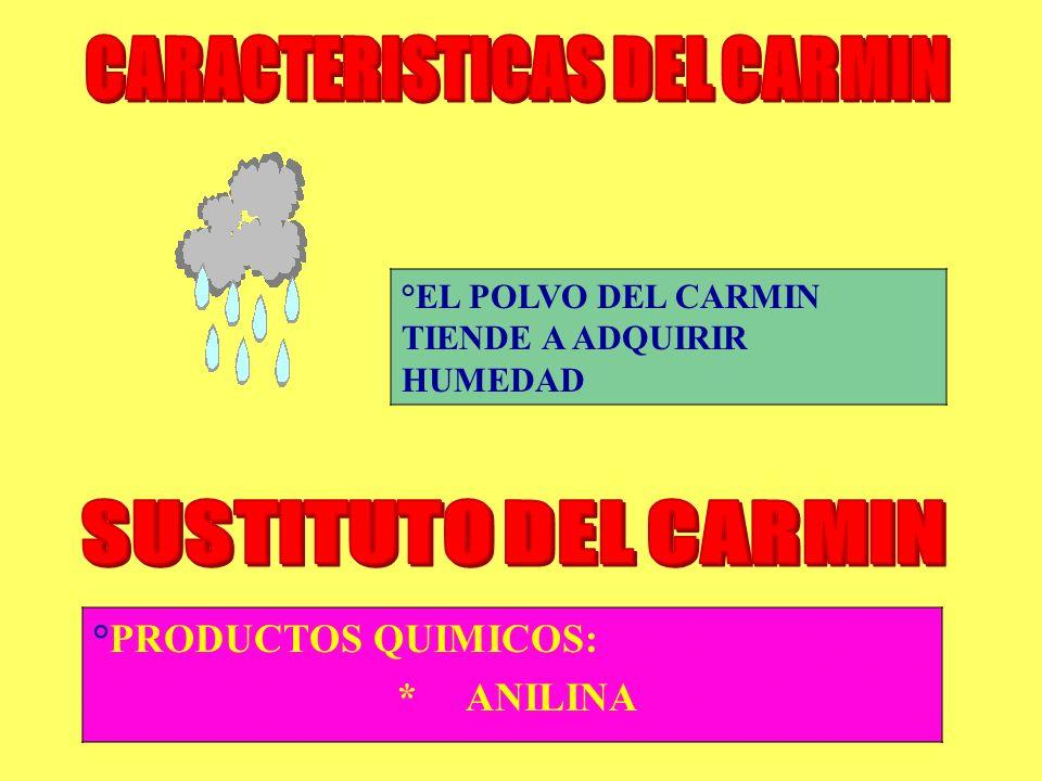 °EL POLVO DEL CARMIN TIENDE A ADQUIRIR HUMEDAD °PRODUCTOS QUIMICOS: * ANILINA