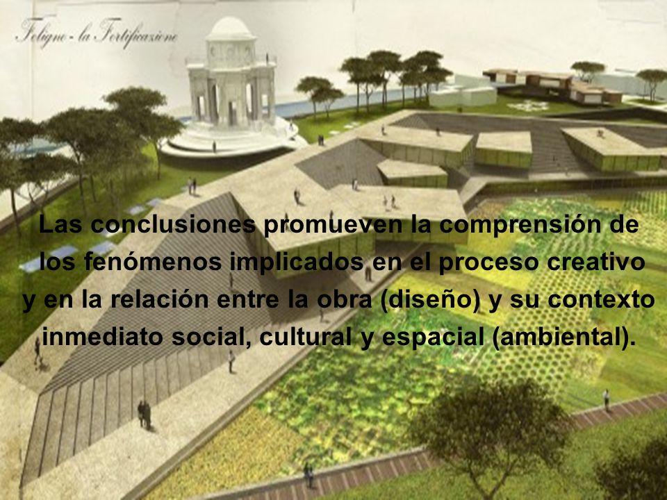 Las conclusiones promueven la comprensión de los fenómenos implicados en el proceso creativo y en la relación entre la obra (diseño) y su contexto inm
