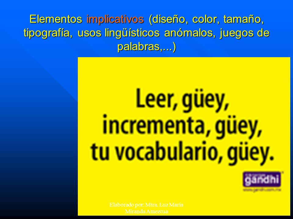 Elementos implicativos (diseño, color, tamaño, tipografía, usos lingüísticos anómalos, juegos de palabras,...) Elaborado por: Mtra. Luz María Miranda