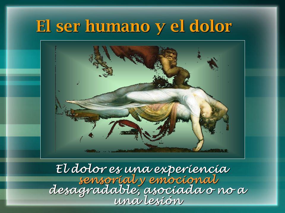 El dolor es una experiencia sensorial y emocional desagradable, asociada o no a una lesión El ser humano y el dolor