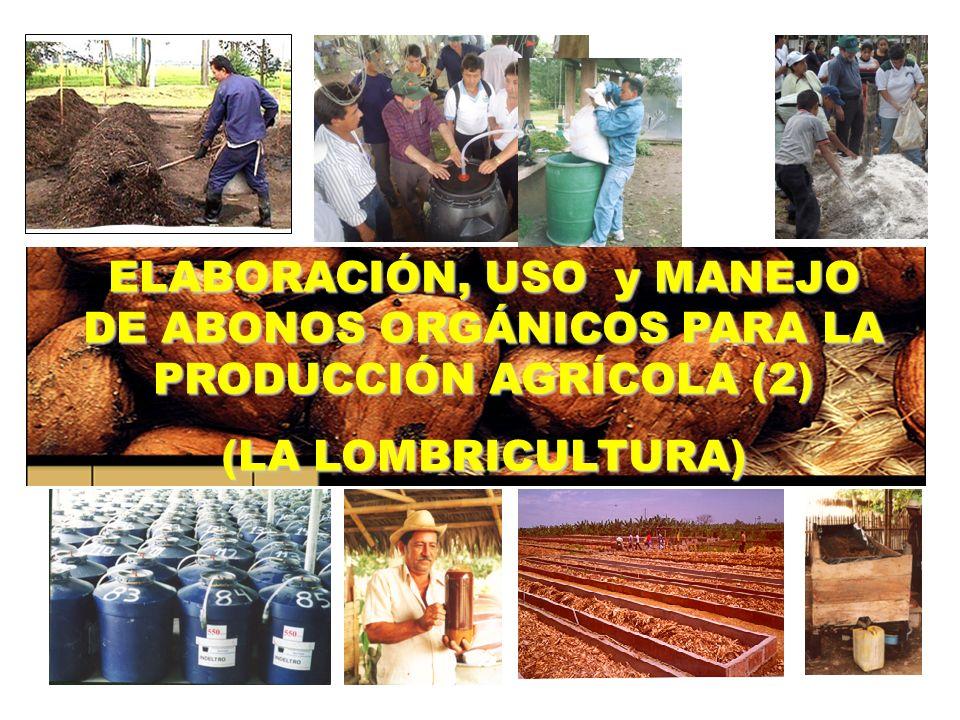 ELABORACIÓN, USO y MANEJO DE ABONOS ORGÁNICOS PARA LA PRODUCCIÓN AGRÍCOLA (2) (LA LOMBRICULTURA)