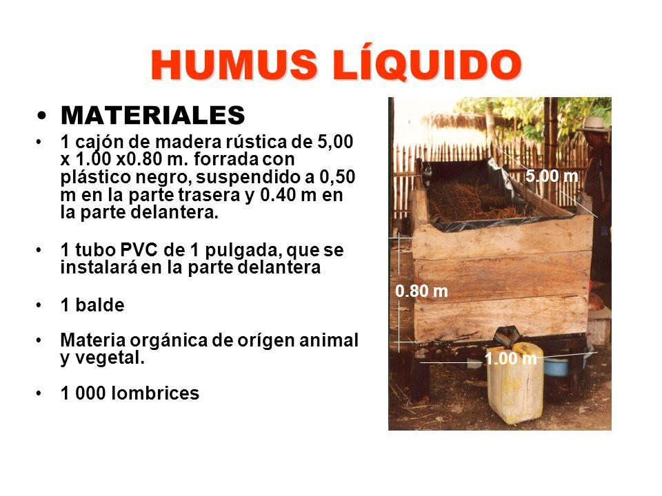 HUMUS LÍQUIDO MATERIALES 1 cajón de madera rústica de 5,00 x 1.00 x0.80 m. forrada con plástico negro, suspendido a 0,50 m en la parte trasera y 0.40