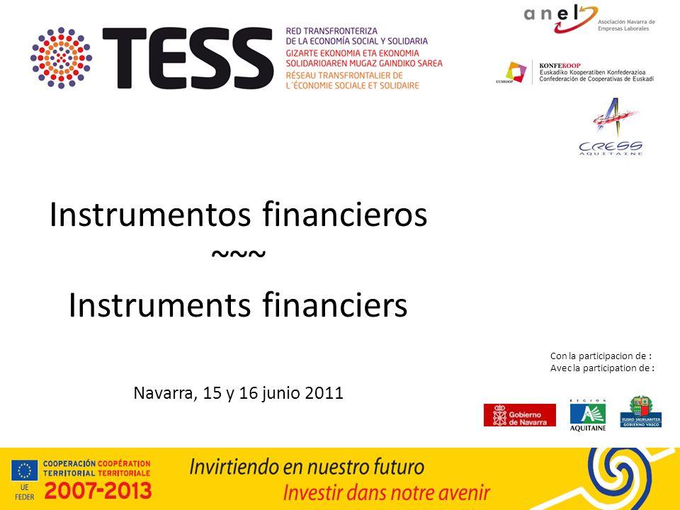 Instrumentos financieros ~~~ Instruments financiers Navarra, 15 y 16 junio 2011 Con la participacion de : Avec la participation de :