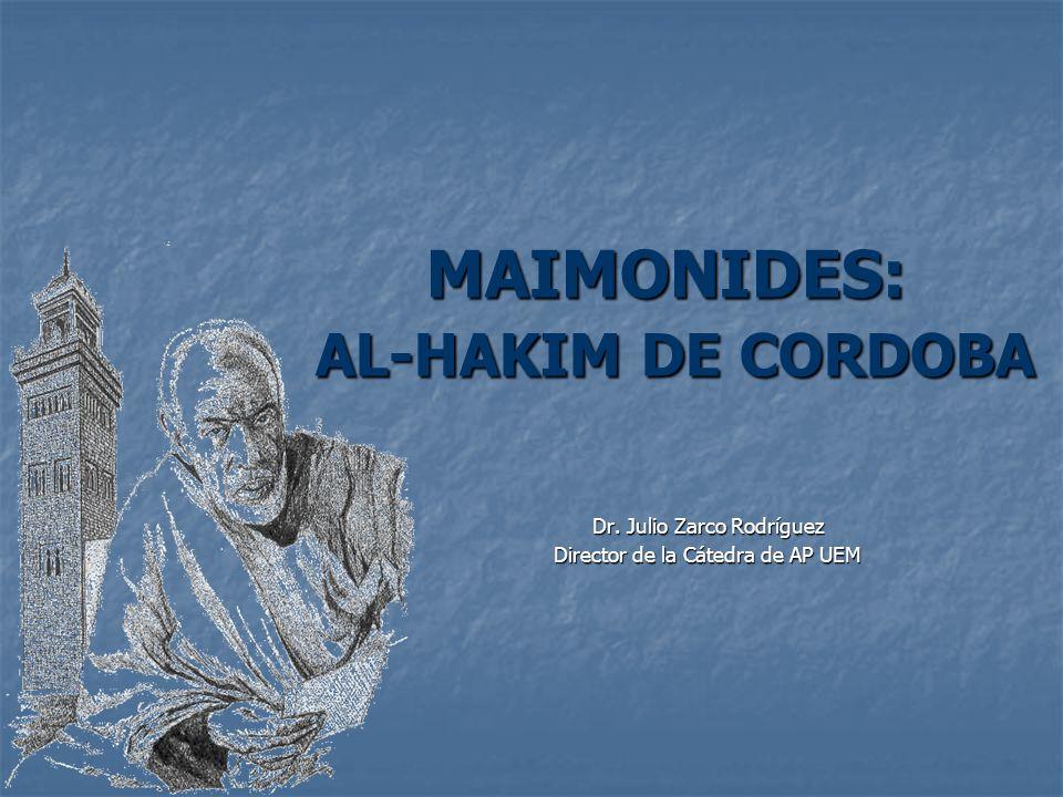 MAIMONIDES: AL-HAKIM DE CORDOBA Dr. Julio Zarco Rodríguez Director de la Cátedra de AP UEM