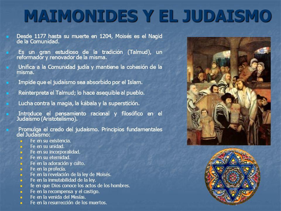 MAIMONIDES Y EL JUDAISMO Desde 1177 hasta su muerte en 1204, Moisés es el Nagid de la Comunidad. Es un gran estudioso de la tradición (Talmud), un ref