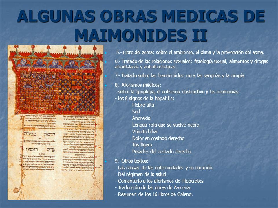 ALGUNAS OBRAS MEDICAS DE MAIMONIDES II 5.- Libro del asma: sobre el ambiente, el clima y la prevención del asma. 6.- Tratado de las relaciones sexuale
