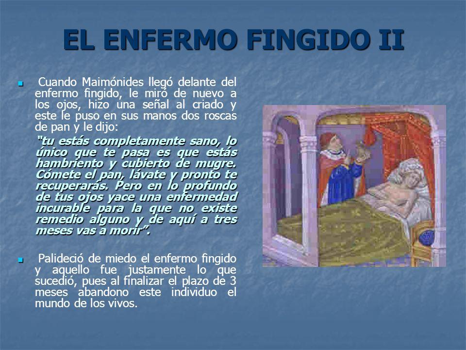 EL ENFERMO FINGIDO II Cuando Maimónides llegó delante del enfermo fingido, le miró de nuevo a los ojos, hizo una señal al criado y este le puso en sus