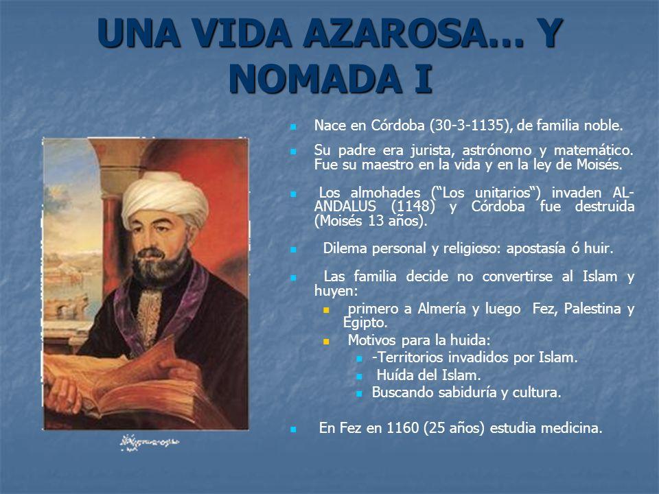 UNA VIDA AZAROSA… Y NOMADA I Nace en Córdoba (30-3-1135), de familia noble. Su padre era jurista, astrónomo y matemático. Fue su maestro en la vida y
