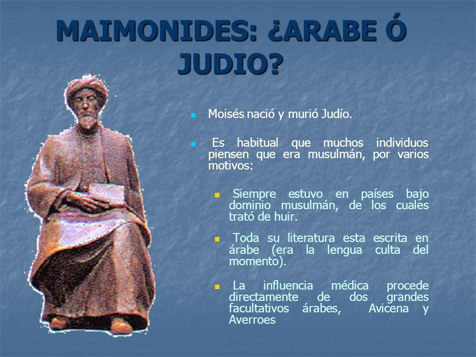 MAIMONIDES: ¿ARABE Ó JUDIO? Moisés nació y murió Judío. Es habitual que muchos individuos piensen que era musulmán, por varios motivos: Siempre estuvo
