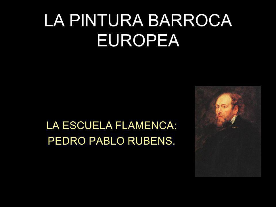 LA PINTURA BARROCA EUROPEA LA ESCUELA FLAMENCA: PEDRO PABLO RUBENS.