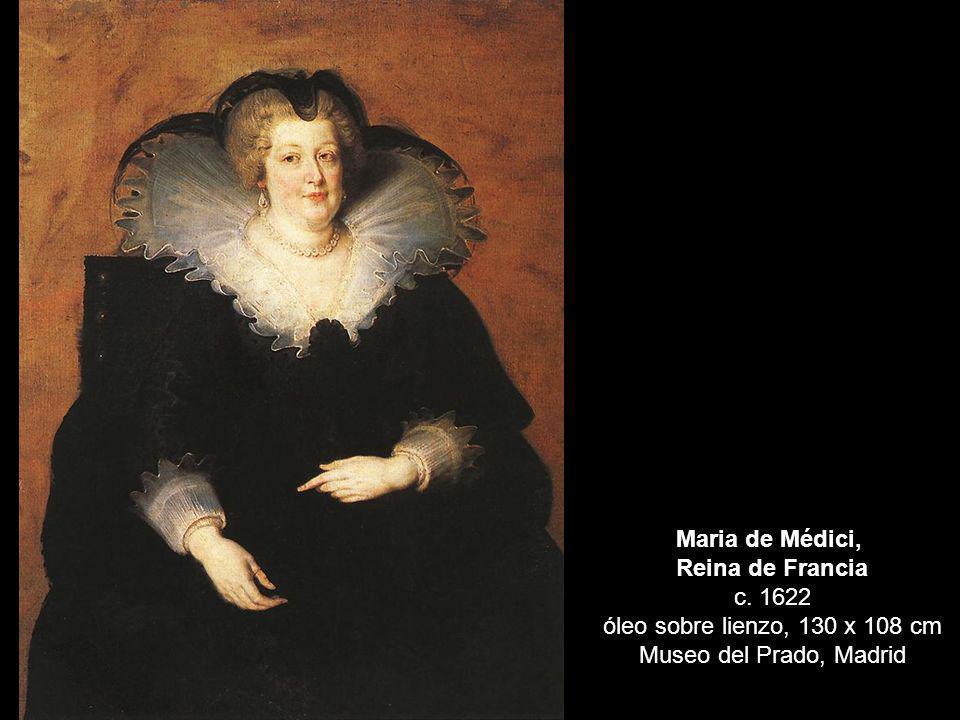 Maria de Médici, Reina de Francia c. 1622 óleo sobre lienzo, 130 x 108 cm Museo del Prado, Madrid