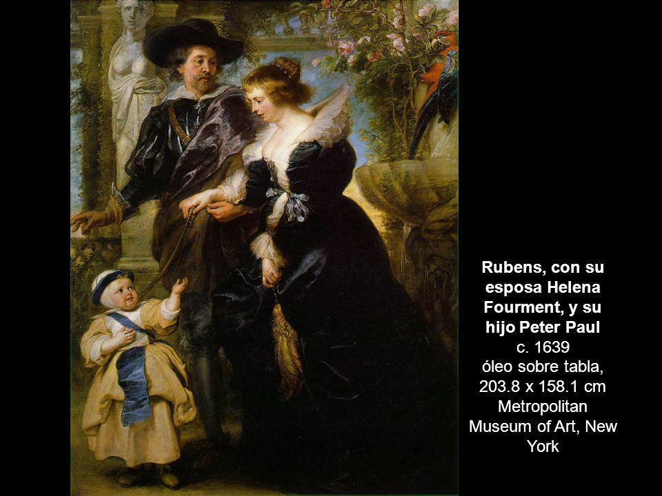 Rubens, con su esposa Helena Fourment, y su hijo Peter Paul c. 1639 óleo sobre tabla, 203.8 x 158.1 cm Metropolitan Museum of Art, New York