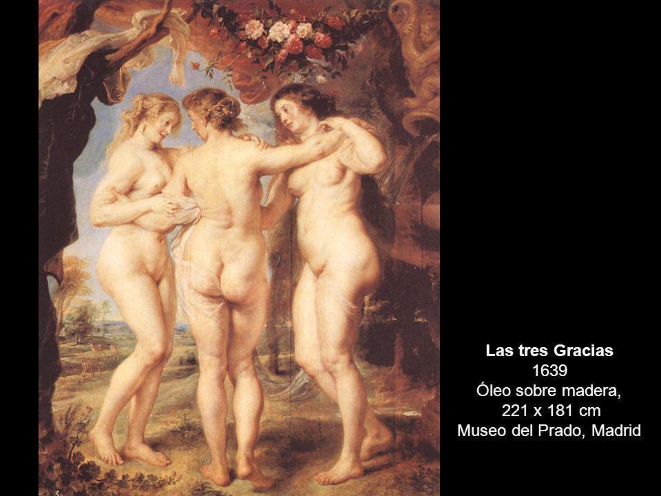 Las tres Gracias 1639 Óleo sobre madera, 221 x 181 cm Museo del Prado, Madrid