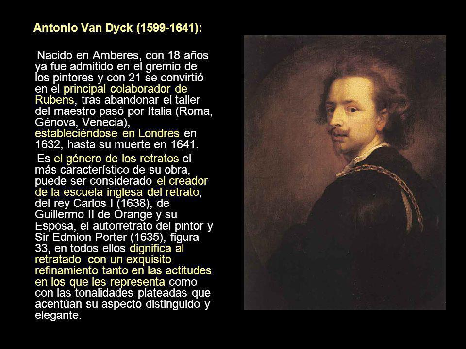 Antonio Van Dyck (1599-1641): Nacido en Amberes, con 18 años ya fue admitido en el gremio de los pintores y con 21 se convirtió en el principal colabo