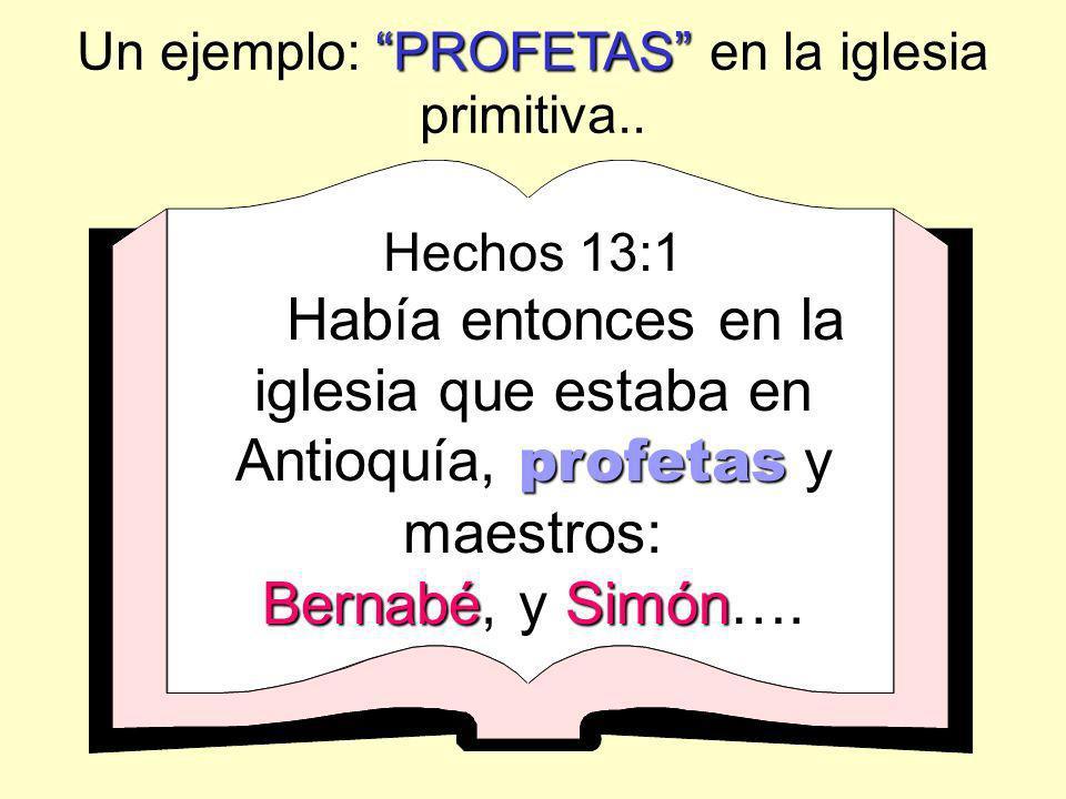 Hechos 13:1 profetas Había entonces en la iglesia que estaba en Antioquía, profetas y maestros: BernabéSimón Bernabé, y Simón…. PROFETAS Un ejemplo: P