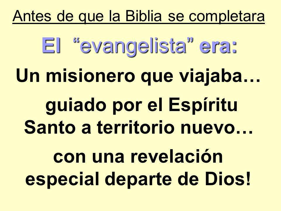 Antes de que la Biblia se completara El evangelista era: Un misionero que viajaba… guiado por el Espíritu Santo a territorio nuevo… con una revelación