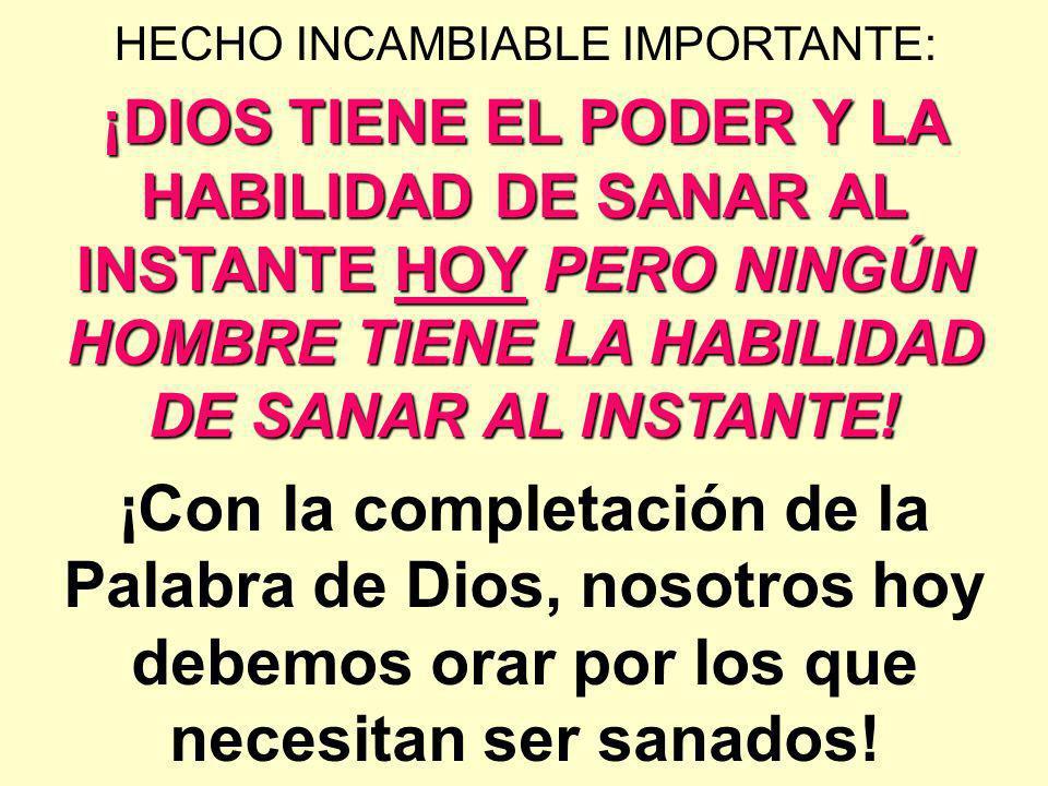 HECHO INCAMBIABLE IMPORTANTE: ¡Con la completación de la Palabra de Dios, nosotros hoy debemos orar por los que necesitan ser sanados! ¡DIOS TIENE EL