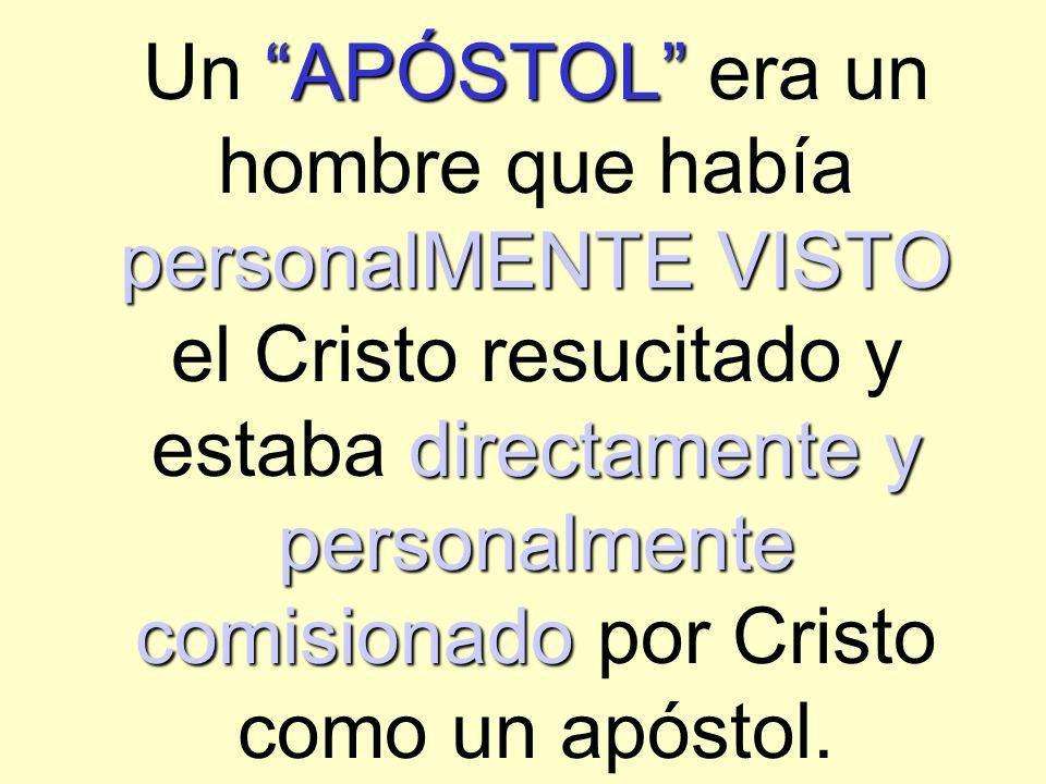 APÓSTOL personalMENTE VISTO directamente y personalmente comisionado Un APÓSTOL era un hombre que había personalMENTE VISTO el Cristo resucitado y est