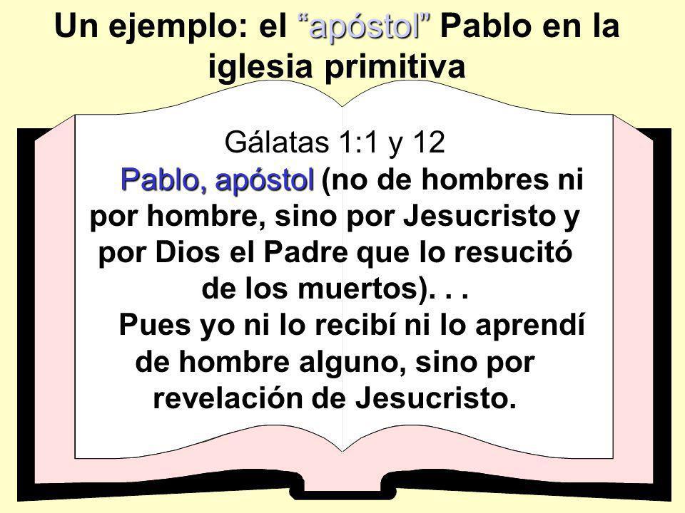 apóstol Un ejemplo: el apóstol Pablo en la iglesia primitiva Gálatas 1:1 y 12 Pablo, apóstol Pablo, apóstol (no de hombres ni por hombre, sino por Jes