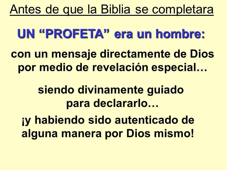 Antes de que la Biblia se completara con un mensaje directamente de Dios por medio de revelación especial… siendo divinamente guiado para declararlo…
