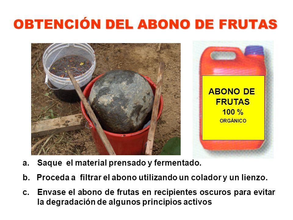 DEL ABONO DE FRUTAS OBTENCIÓN DEL ABONO DE FRUTAS a.Saque el material prensado y fermentado. b. Proceda a filtrar el abono utilizando un colador y un