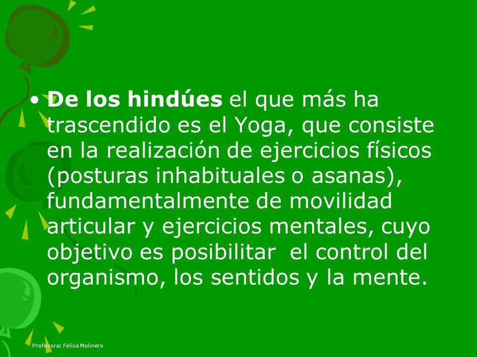 De los hindúes el que más ha trascendido es el Yoga, que consiste en la realización de ejercicios físicos (posturas inhabituales o asanas), fundamenta