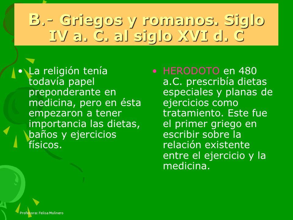 B.- Griegos y romanos. Siglo IV a. C. al siglo XVI d. C La religión tenía todavía papel preponderante en medicina, pero en ésta empezaron a tener impo