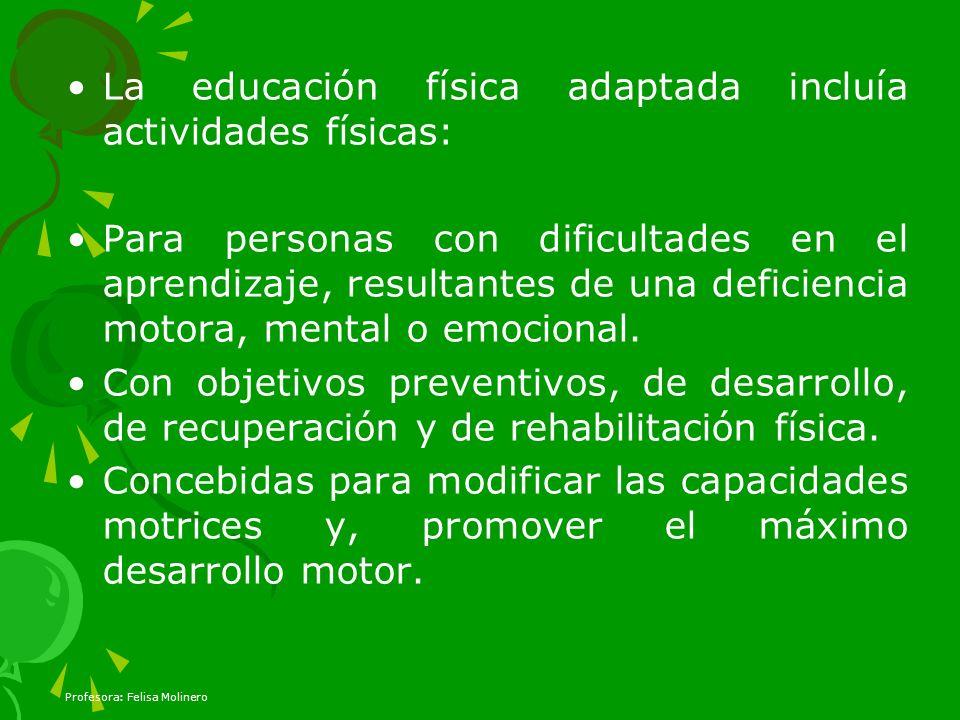 La educación física adaptada incluía actividades físicas: Para personas con dificultades en el aprendizaje, resultantes de una deficiencia motora, men
