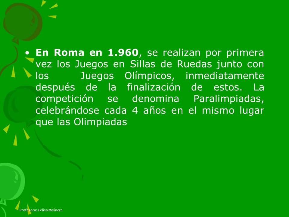 En Roma en 1.960, se realizan por primera vez los Juegos en Sillas de Ruedas junto con los Juegos Olímpicos, inmediatamente después de la finalización