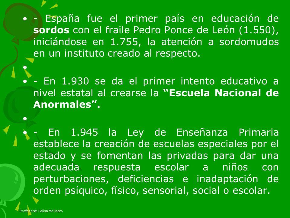 - España fue el primer país en educación de sordos con el fraile Pedro Ponce de León (1.550), iniciándose en 1.755, la atención a sordomudos en un ins