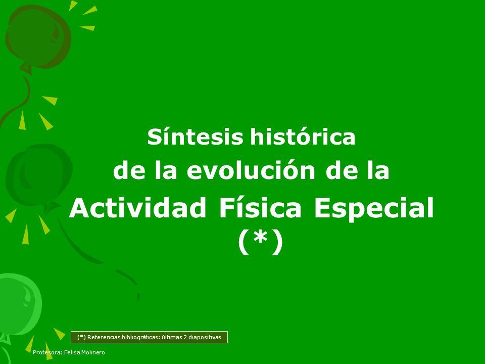 Síntesis histórica de la evolución de la Actividad Física Especial (*) (*) Referencias bibliográficas: últimas 2 diapositivas