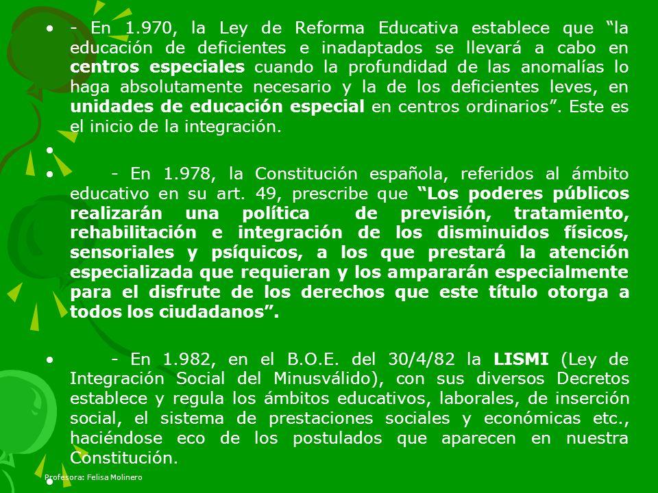 - En 1.970, la Ley de Reforma Educativa establece que la educación de deficientes e inadaptados se llevará a cabo en centros especiales cuando la prof