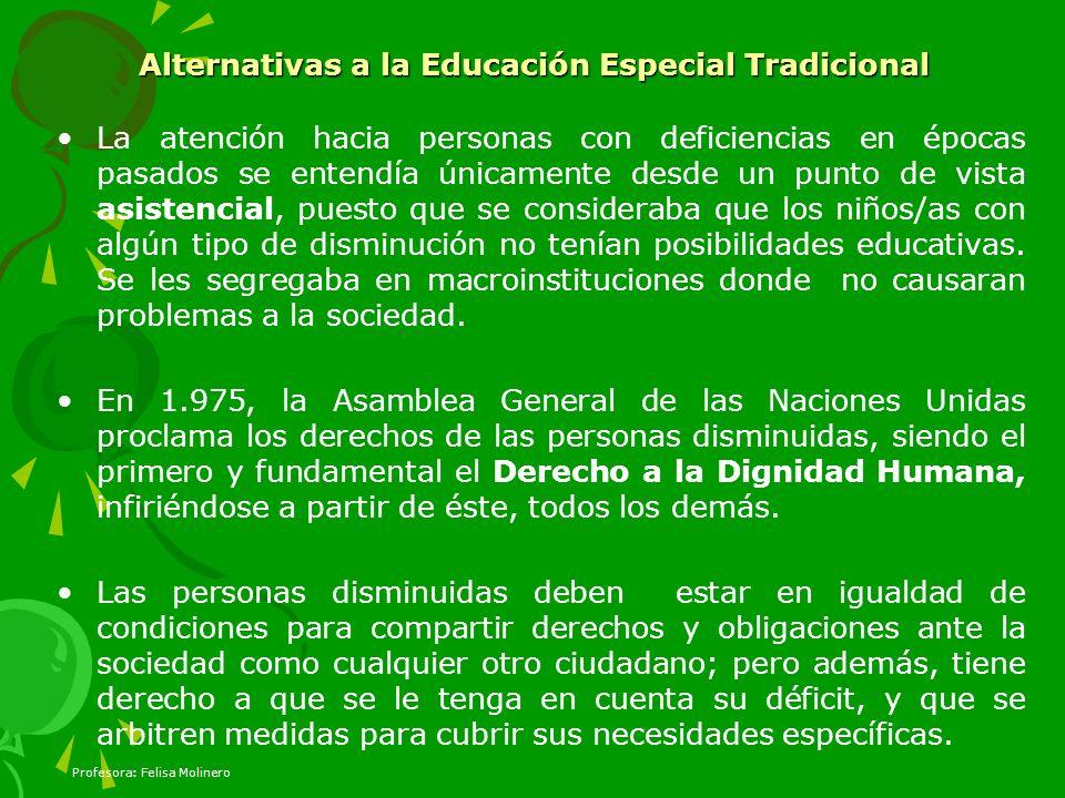 Alternativas a la Educación Especial Tradicional La atención hacia personas con deficiencias en épocas pasados se entendía únicamente desde un punto d