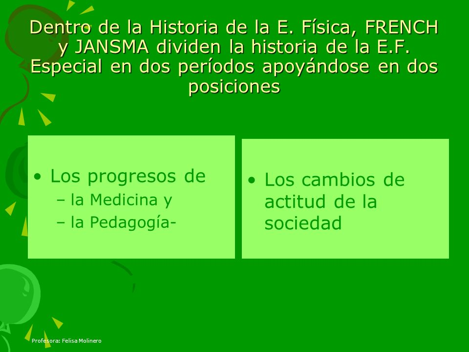 Profesora: Felisa Molinero Dentro de la Historia de la E. Física, FRENCH y JANSMA dividen la historia de la E.F. Especial en dos períodos apoyándose e