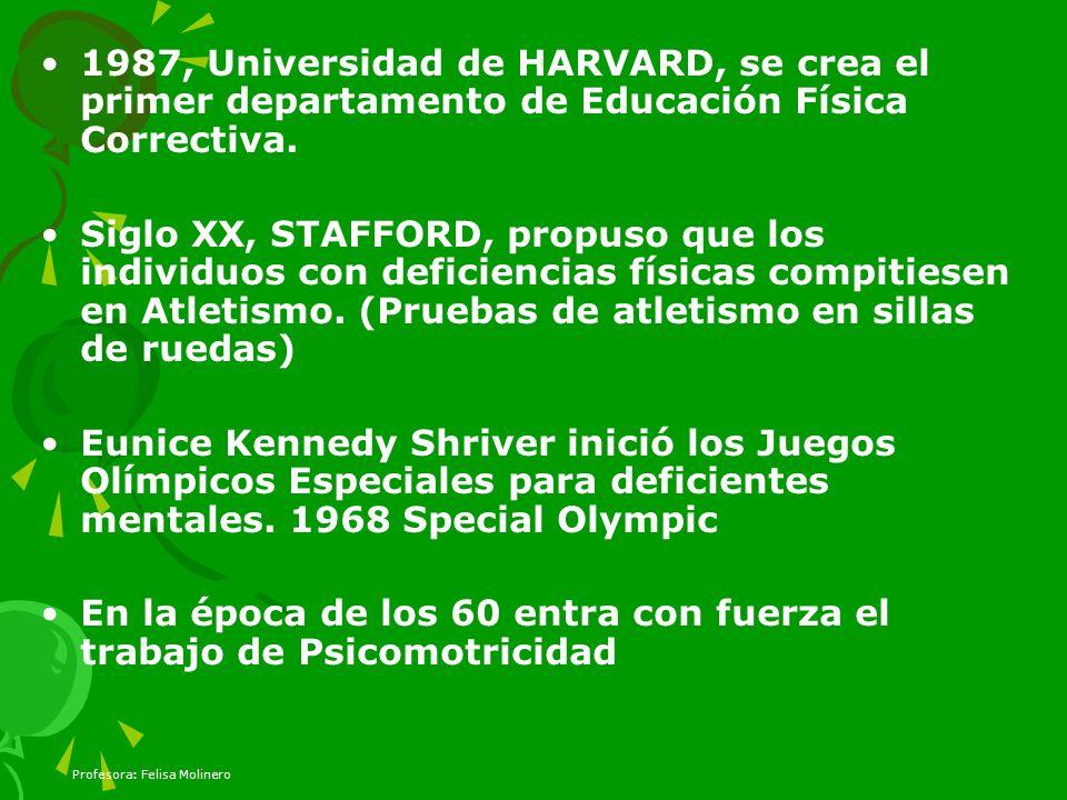 Profesora: Felisa Molinero 1987, Universidad de HARVARD, se crea el primer departamento de Educación Física Correctiva. Siglo XX, STAFFORD, propuso qu