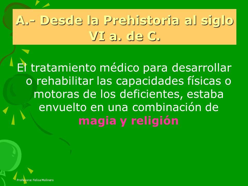 Profesora: Felisa Molinero A.- Desde la Prehistoria al siglo VI a. de C. El tratamiento médico para desarrollar o rehabilitar las capacidades físicas